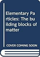Elementary Particles: The building blocks of matter