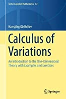 Calculus of Variations: An Introduction to the One-Dimensional Theory with Examples and Exercises (Texts in Applied Mathematics)