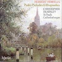 Howells: Psalm Preludes & Rhap