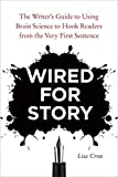 Wired for Story: The Writer's Guide to Using Brain Science to Hook Readers from the Very First Sentence by Lisa Cron(2012-07-10) 画像