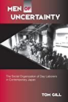 Men of Uncertainty: The Social Organization of Day Laborers in Contemporary Japan (Suny Series in Japan in Transition)