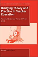 Bridging Theory and Practice in Teacher Education (Bold Visions in Educational Research)