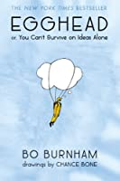 Egghead: Or, You Can't Survive on Ideas Alone by Bo Burnham(2014-10-07)