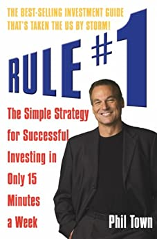 Rule #1: The Simple Strategy for Successful Investing in Only 15 Minutes a Week by [Town, Phil]