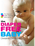 The Diaper-Free Baby: The Natural Toilet Training Alternative (English Edition)