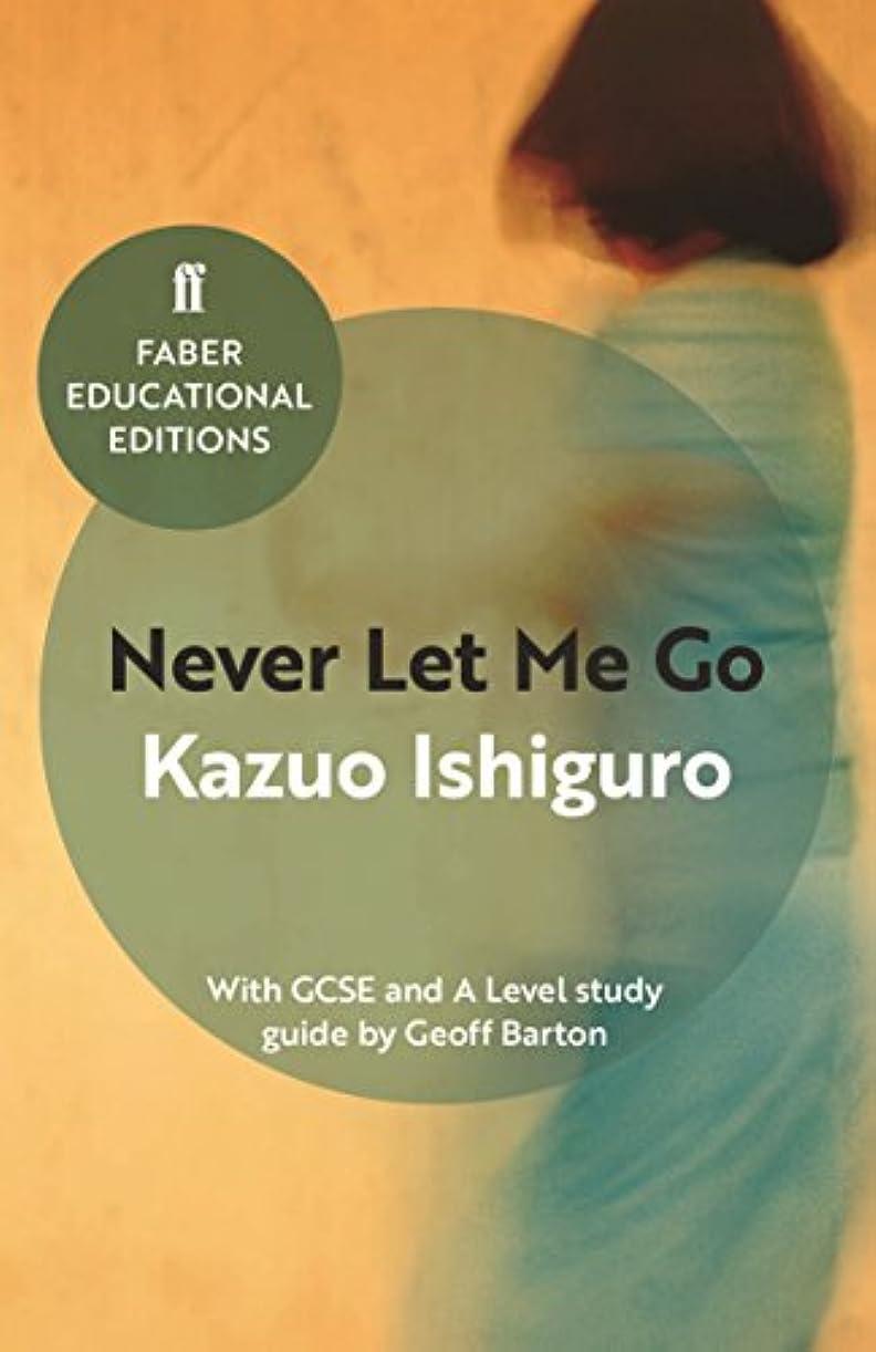 人柄完全にNever Let Me Go: With GCSE and A Level study guide (Faber Educational Editions Book 1) (English Edition)