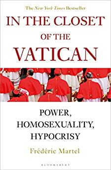 In the Closet of the Vatican: Power, Homosexuality, Hypocrisy by [Martel, Frédéric ]