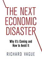 The Next Economic Disaster: Why It's Coming and How to Avoid It by Richard Vague(2014-07-15)