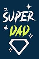 Super Dad: Blank Lined Notebook Journal:Gift for Father Daddy Dad Papa Stepdad Adopted  6x9 | 110 Blank  Pages | Plain White Paper | Soft Cover Book