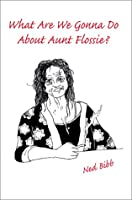 What Are We Gonna Do About Aunt Flossie?