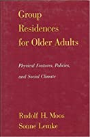 Group Residences for Older Adults: Physical Features, Policies, and Social Climate
