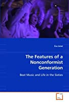 The Features of a Nonconformist Generation: Beat Music and Life in the Sixties