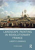 Landscape Painting in Revolutionary France: Liberty's Embrace (Routledge Research in Art History)