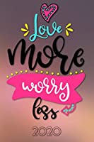 """Love more worry less 2020: Your personal organizer 2020 with cool pages of life 