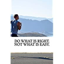 Do What Is Right Not What Is Easy Journal: Inspirational Quote Notebook/Journal 100 Pages Ruled
