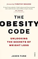 The Obesity Code: the bestselling guide to unlocking the secrets of weight loss