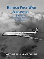 British Post-War Airliners: A History of Commercial Aircraft 1945-2000