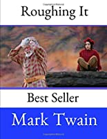 Roughing It: A Fantastic Story By Mark Twain ( Annotated ).