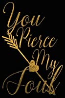 You Pierce My Soul: 6x9 Blank Lined 120 Page Romantic Journal, Girlfriend Gifts, Couple Newlywed Gift, Engagement Notebook (Romance Journals)