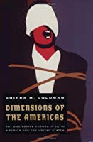 Dimensions of the Americas: Art and Social Change in Latin America and the United States