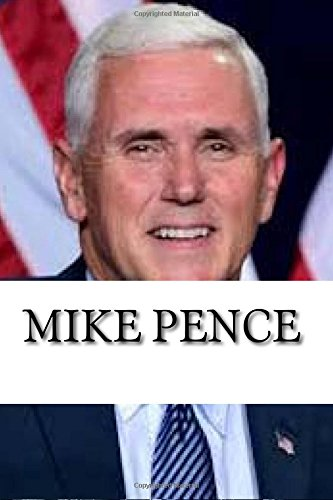 Mike Pence: A Biography