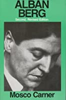 Alban Berg: The Man and the Work