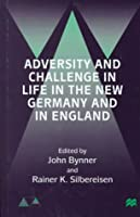 Adversity and Challenge in Life in the New Germany and in England (Anglo-German Foundation Series)