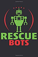 Rescue Bots: Lined Journal & Notebook: 6x9 inch Inspirational & Motivational Journal for all who love robotics, fighting robots and Resccue Bots: 100 wide lined pages, perfect to take down notes & have fun.