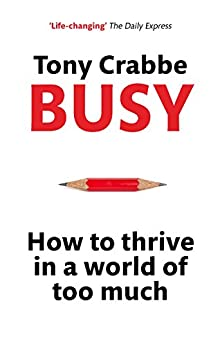 Busy: How to thrive in a world of too much by [Crabbe, Tony]