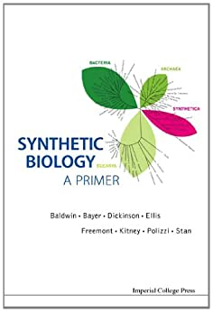 [Baldwin, Geoff, Kitney Richard I, Travis Bayer, Freemont Paul S, Tom Ellis, Karen Polizzi, Guy-Bary Stan]のSynthetic Biology — A Primer