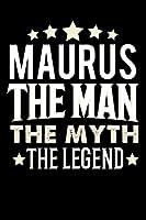 Notizbuch: Maurus The Man The Myth The Legend (120 linierte Seiten als u.a. Tagebuch, Reisetagebuch fuer Vater, Ehemann, Freund, Kumpe, Bruder, Onkel und mehr)