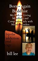 Born-Again Buddhist: My Path to Living Mindfully and Compassionately with Mood Disorders [並行輸入品]