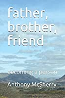 father, brother, friend: becoming a person