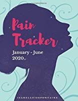 Pain Tracker January - June 2020: Pain, sleep, mood, stress & customizable trackers