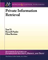Private Information Retrieval (Synthesis Lectures on Information Security, Privacy, & Trust)