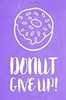 """Pastel Chalkboard Journal - Donut Give Up! (Lilac): 100 page 6"""" x 9"""" Ruled Notebook: Inspirational Journal, Blank Notebook, Blank Journal, Lined Notebook, Blank Diary (Pastel Chalkboard Notebook Journals-Donut)"""
