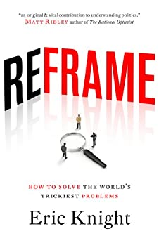Reframe: How to Solve the World's Trickiest Problems by [Knight, Eric]