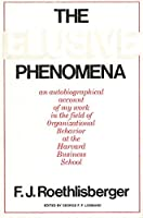 The Elusive Phenomena: An Autobiographical Account of My Work in the Field of Organizational Behavior at the Harvard Business School