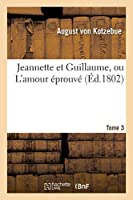 Jeannette Et Guillaume, Ou l'Amour Éprouvé. Tome 3