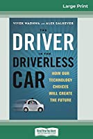 The Driver in the Driverless Car: How Our Technology Choices Will Create the Future (16pt Large Print Edition)