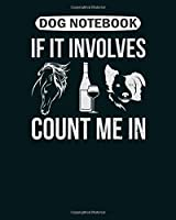 Dog Notebook: horse wine and dog count me in  College Ruled - 50 sheets, 100 pages - 8 x 10 inches