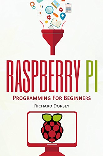 Raspberry Pi: Programming For Beginners (Raspberry Pi 3, Set Up, Raspberry Projects, Programming, Tips, Tricks, Step-by-Step, Problems, Solutions, Start Own Project) (English Edition)