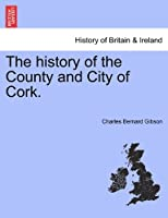 The History of the County and City of Cork.
