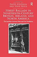 Street Ballads in Nineteenth-Century Britain, Ireland, and North America