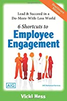 6 Shortcuts to Employee Engagement - AIG: Lead & Succeed in a Do-More-With-Less World