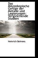 Das Mikroskopische Gef GE Der Metalle Und Legierungen: Vergleichende Studien