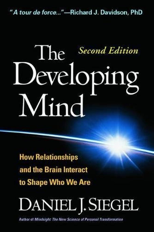 導入するアテンダント破裂The Developing Mind: How Relationships and the Brain Interact to Shape Who We Are