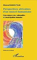Perspectives africaines d'un nouvel humanisme: Convergence des rationalités et émancipation humaine