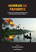 Horror in Paradise: Frameworks for Understanding the Crises of the Niger Delta Region of Nigeria (African World)