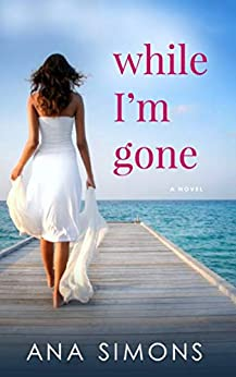 While I'm Gone: A Novel by [Simons, Ana]